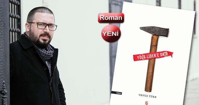 Yavuz Türk'ten distopik ve büyülü bir roman: Yüce Lider'e Dair